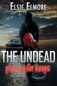 The Undead: Playing for Keeps by Elsie Elmore