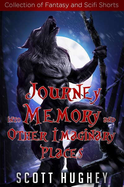Journey into Memory and Other Imaginary Places by Scott Hughey
